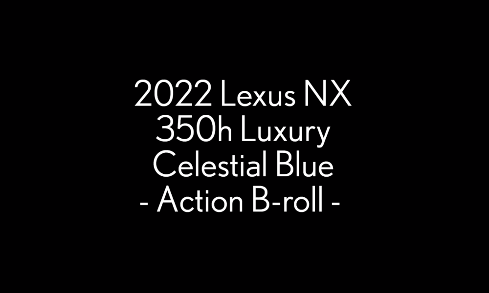 2022_Lexus_NX_350h_LUXURY_GrecianWater_Action_B_ROLL